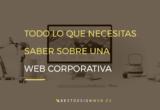 Todo lo que necesitas saber sobre una web corporativa
